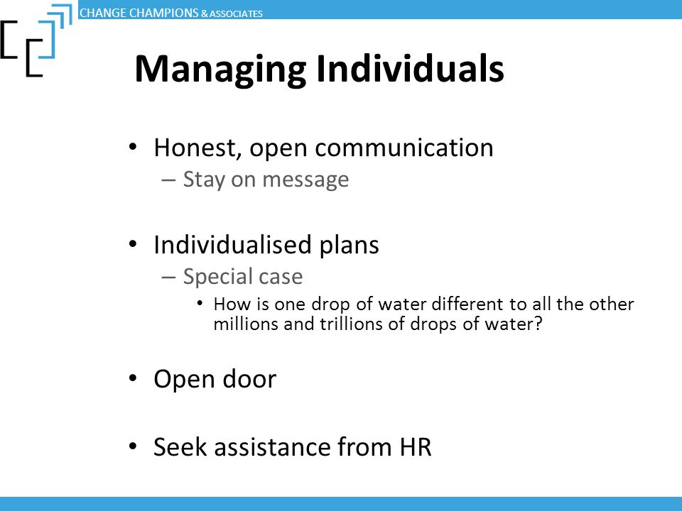 Managing Individuals Honest, open communication Individualised plans