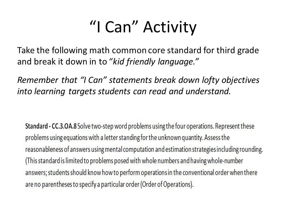 I Can Activity Take the following math common core standard for third grade and break it down in to kid friendly language.