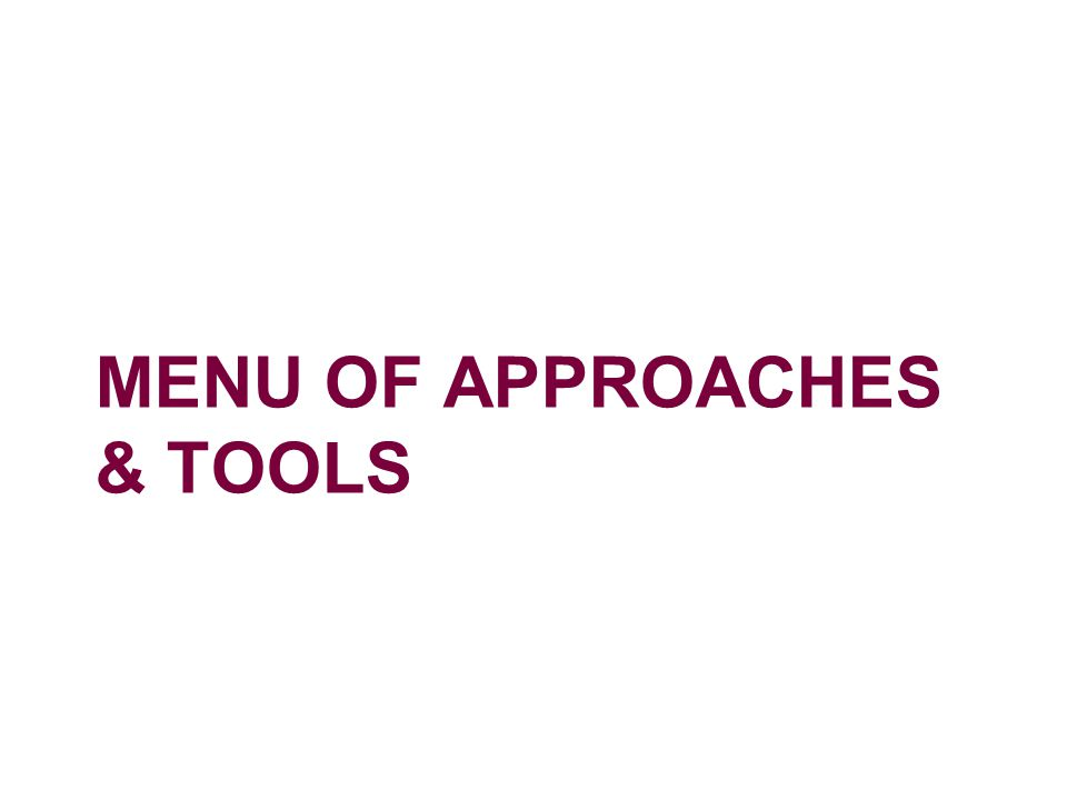 Menu of approaches & tools