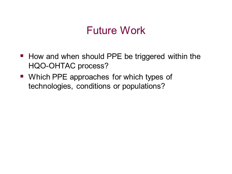 Future Work How and when should PPE be triggered within the HQO-OHTAC process