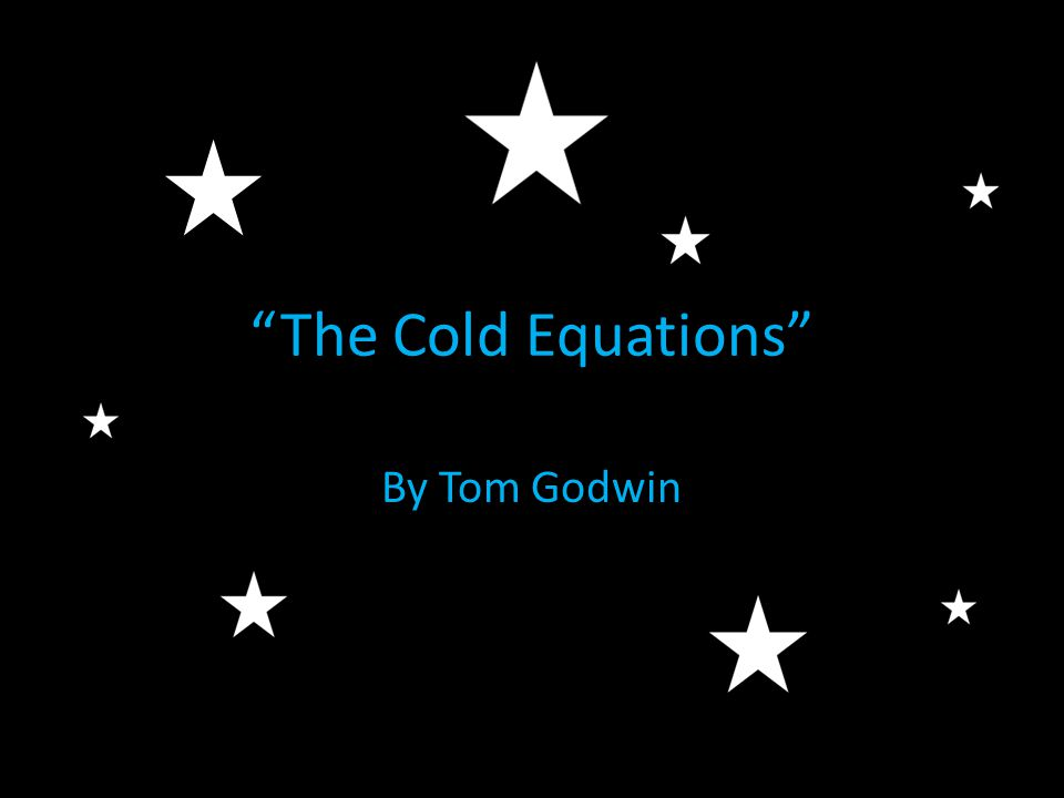 cold equation (quoted from the cold equations) the law of gravitation was a rigid equation and it made no distinction between the fall of a leaf and the ponderous circling of a binary star system.