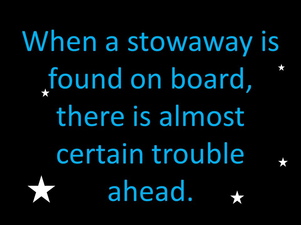 When a stowaway is found on board, there is almost certain trouble ahead.