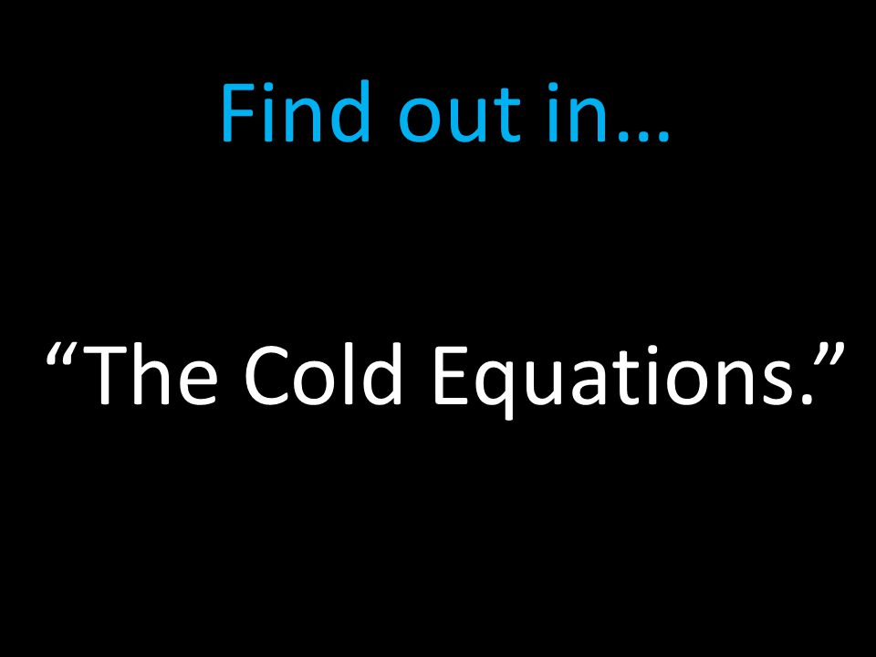 Find out in… The Cold Equations.