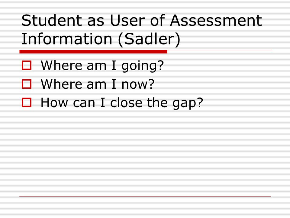Student as User of Assessment Information (Sadler)
