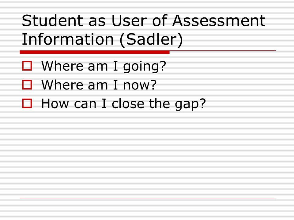 Student as User of Assessment Information (Sadler)