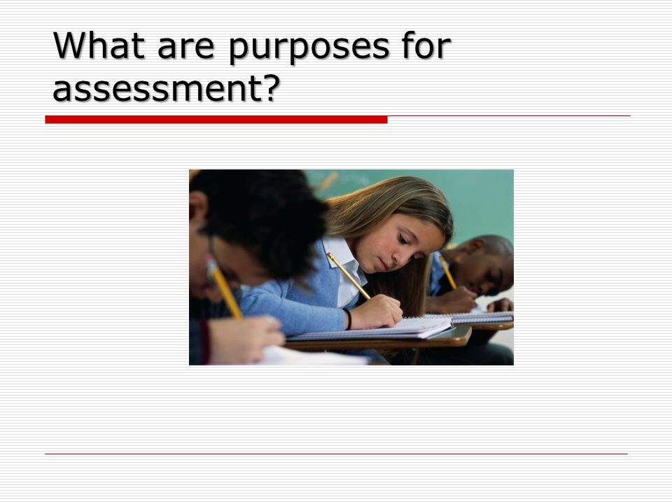 What are purposes for assessment