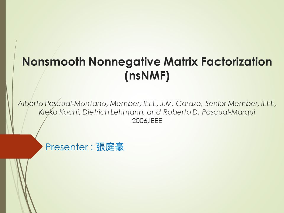 Nonsmooth Nonnegative Matrix Factorization (nsNMF) Alberto Pascual-Montano, Member, IEEE, J.M. Carazo, Senior Member, IEEE, Kieko Kochi, Dietrich Lehmann, and Roberto D. Pascual-Marqui 2006,IEEE