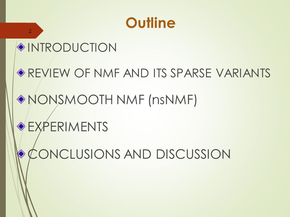 Outline NONSMOOTH NMF (nsNMF) EXPERIMENTS CONCLUSIONS AND DISCUSSION