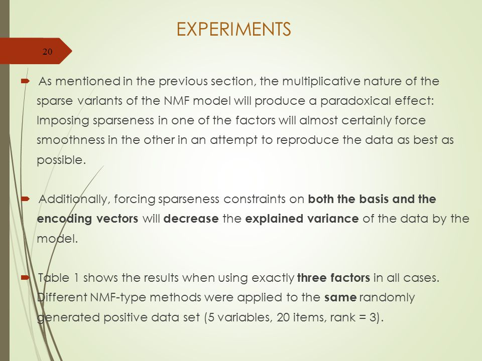 EXPERIMENTS As mentioned in the previous section, the multiplicative nature of the.