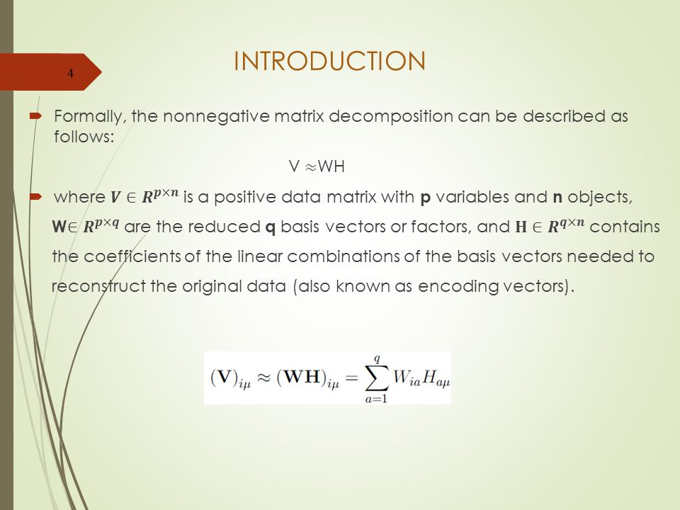 INTRODUCTION Formally, the nonnegative matrix decomposition can be described as follows: V ≈WH.