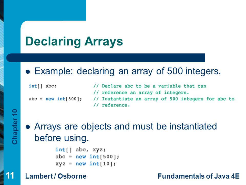 Declaring Arrays Example: declaring an array of 500 integers.