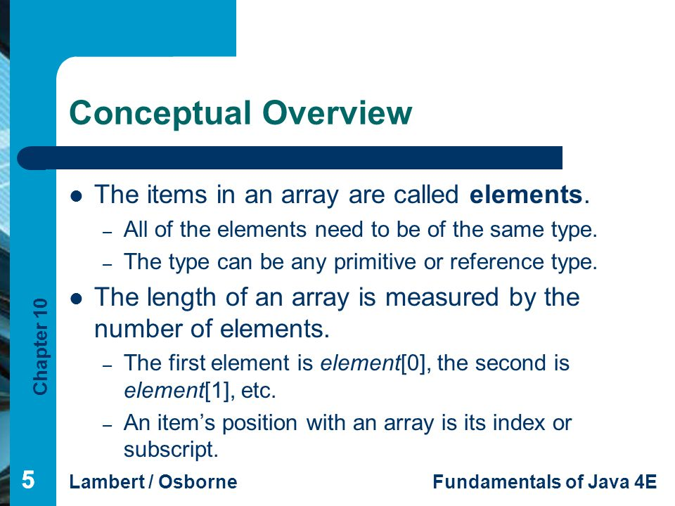 Conceptual Overview The items in an array are called elements.