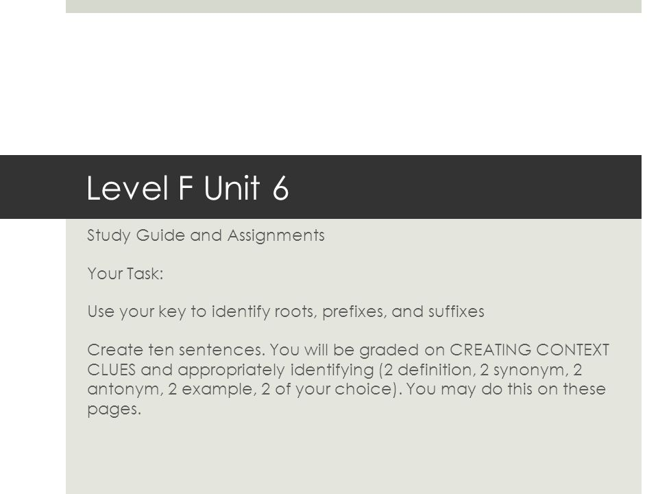 Level F Unit 6 Study Guide and Assignments Your Task: