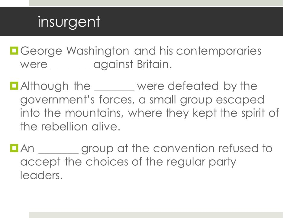 insurgent George Washington and his contemporaries were _______ against Britain.