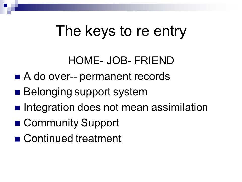 The keys to re entry HOME- JOB- FRIEND A do over-- permanent records