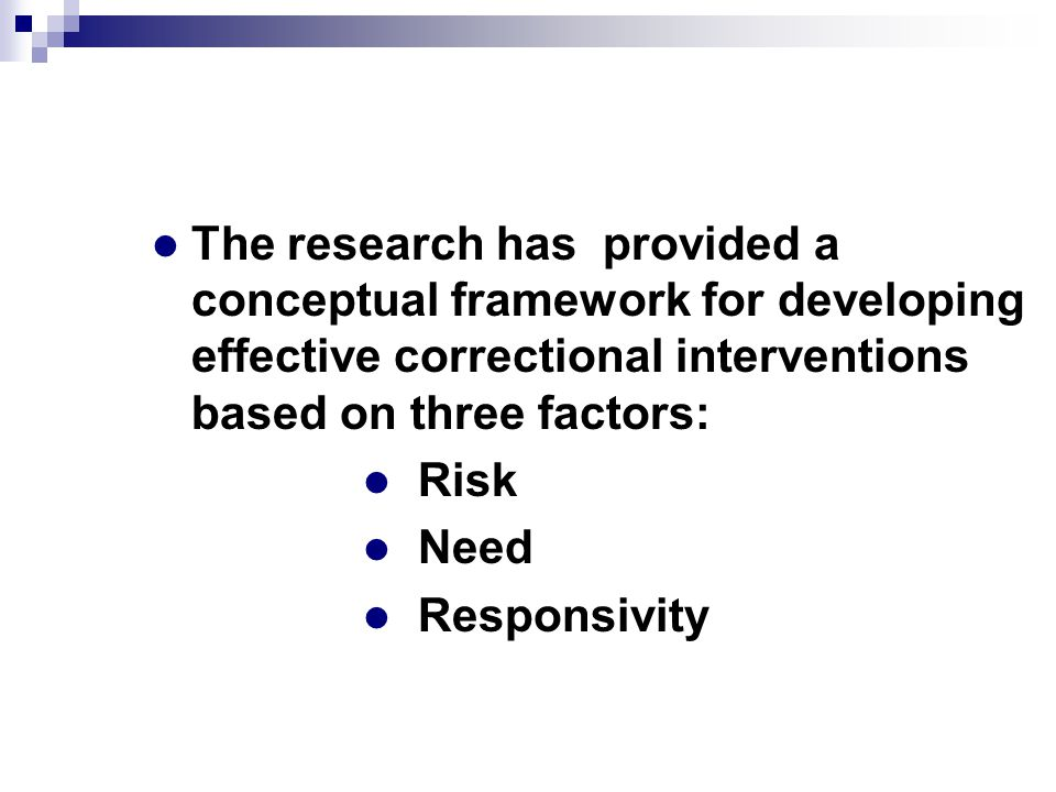The research has provided a conceptual framework for developing effective correctional interventions based on three factors: