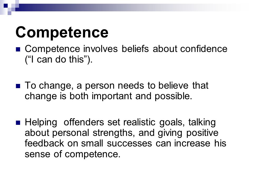 Competence Competence involves beliefs about confidence ( I can do this ).