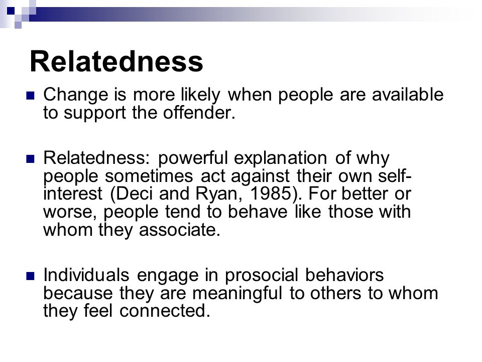 Relatedness Change is more likely when people are available to support the offender.