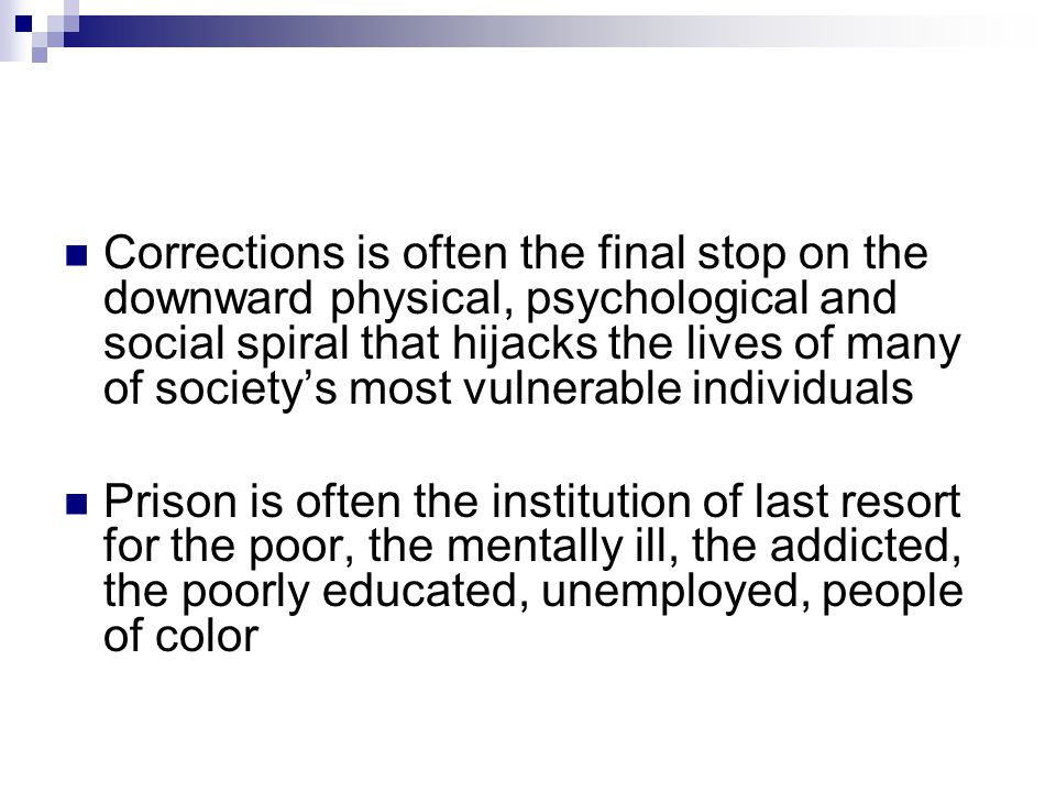 Corrections is often the final stop on the downward physical, psychological and social spiral that hijacks the lives of many of society's most vulnerable individuals