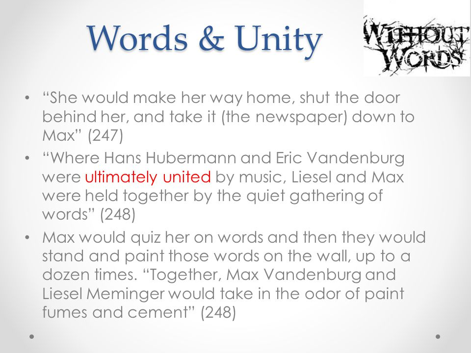 Words & Unity She would make her way home, shut the door behind her, and take it (the newspaper) down to Max (247)