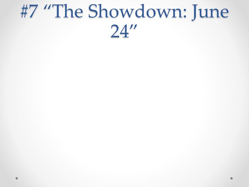 #7 The Showdown: June 24