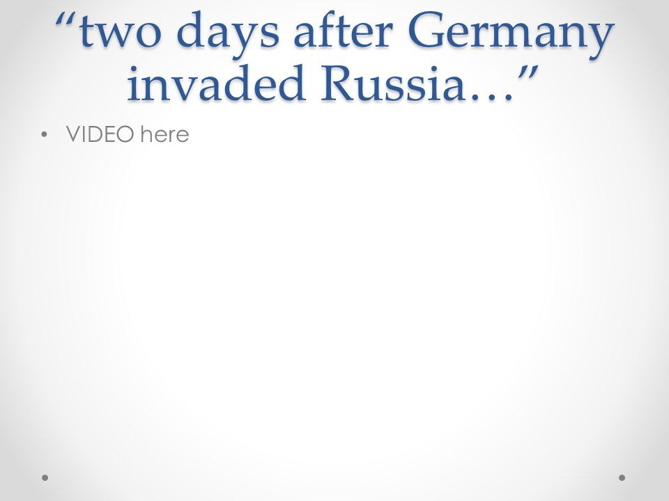 two days after Germany invaded Russia…