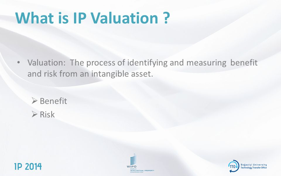 What is IP Valuation Valuation: The process of identifying and measuring benefit and risk from an intangible asset.