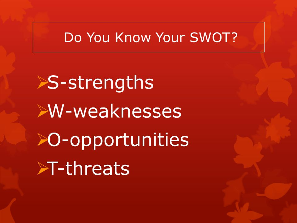 S-strengths W-weaknesses O-opportunities T-threats