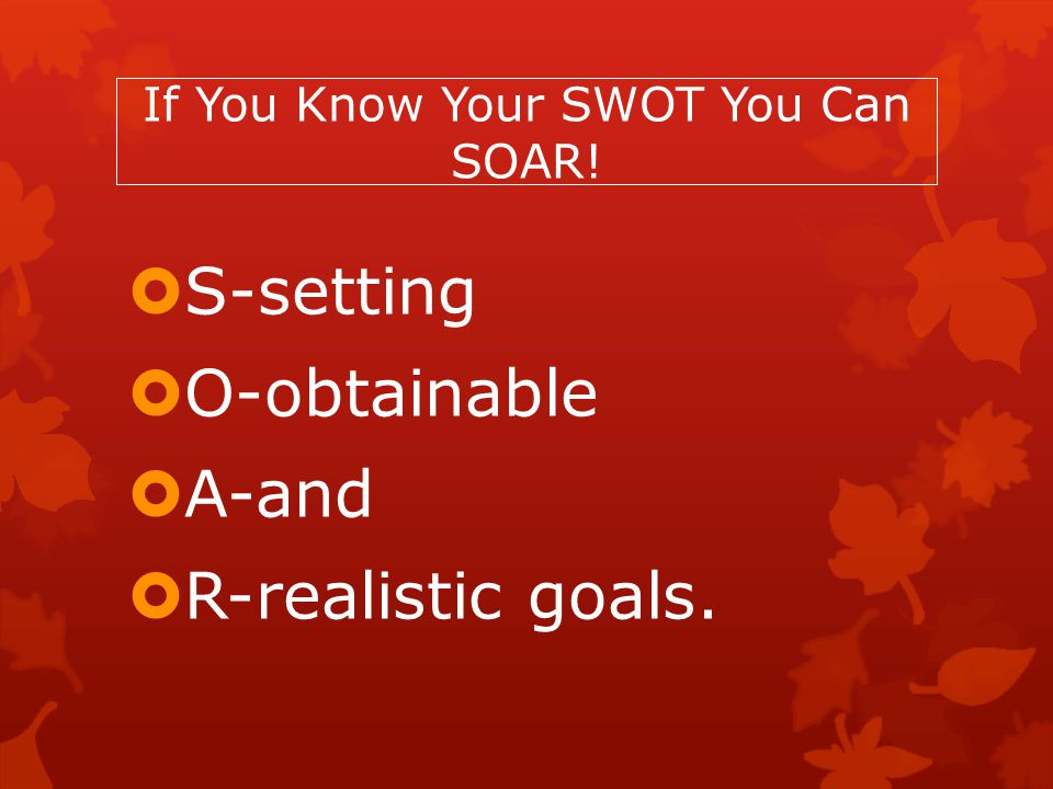 If You Know Your SWOT You Can SOAR!