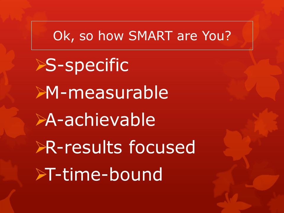 S-specific M-measurable A-achievable R-results focused T-time-bound