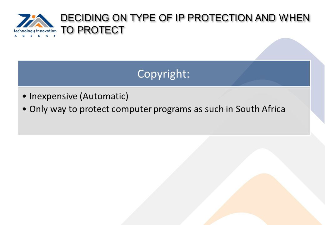 Copyright: DECIDING ON TYPE OF IP PROTECTION AND WHEN TO PROTECT