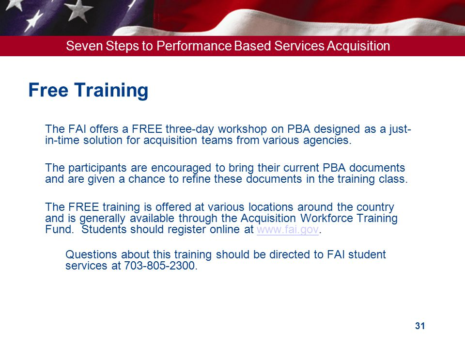 Free Training The FAI offers a FREE three-day workshop on PBA designed as a just-in-time solution for acquisition teams from various agencies.