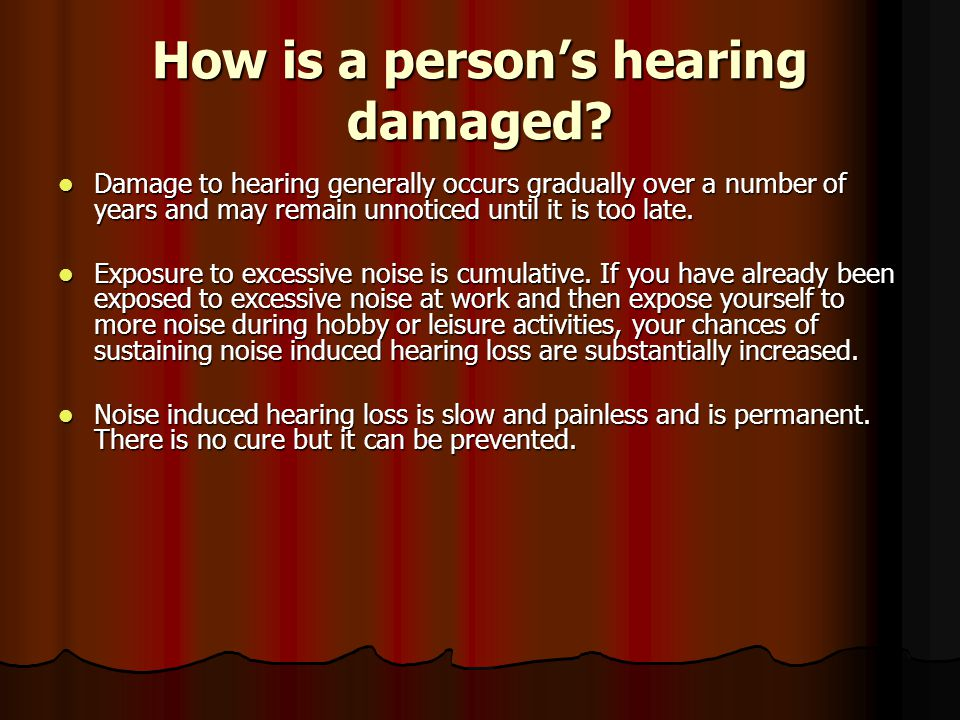 How is a person's hearing damaged