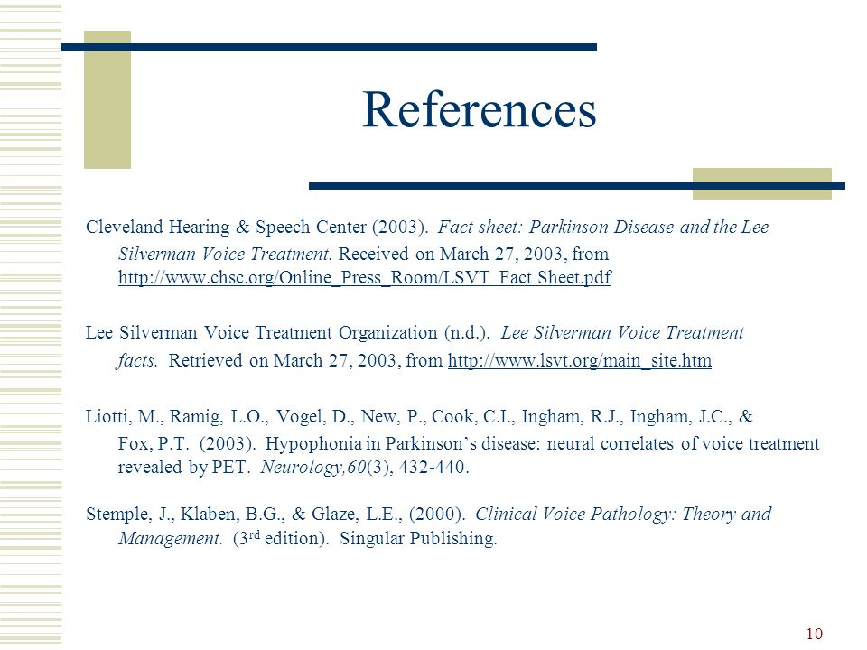 References Cleveland Hearing & Speech Center (2003). Fact sheet: Parkinson Disease and the Lee.