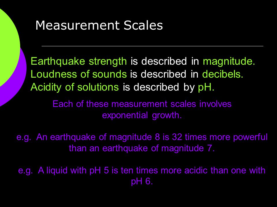 Measurement Scales Earthquake strength is described in magnitude.