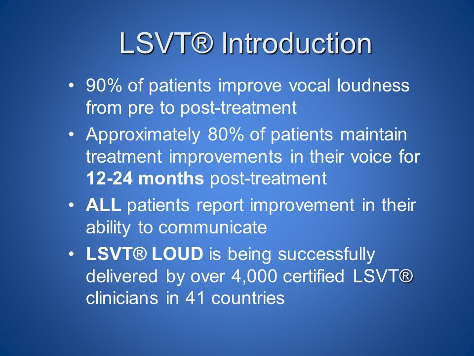 LSVT® Introduction 90% of patients improve vocal loudness from pre to post-treatment.