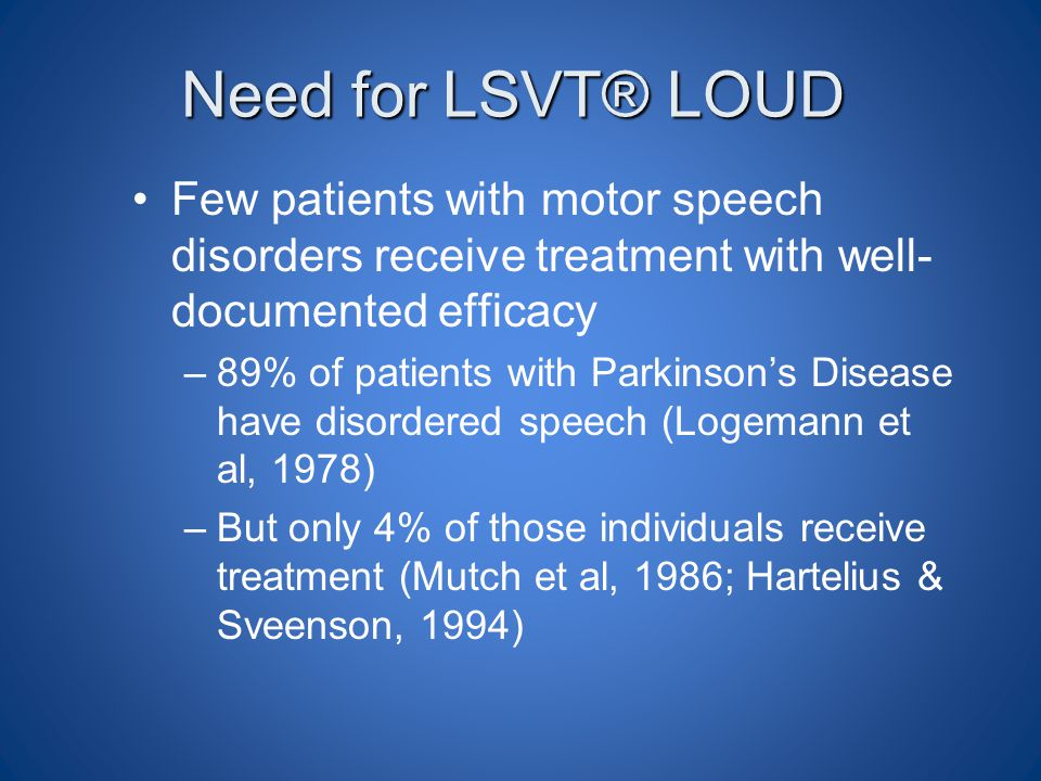 Need for LSVT® LOUD Few patients with motor speech disorders receive treatment with well-documented efficacy.