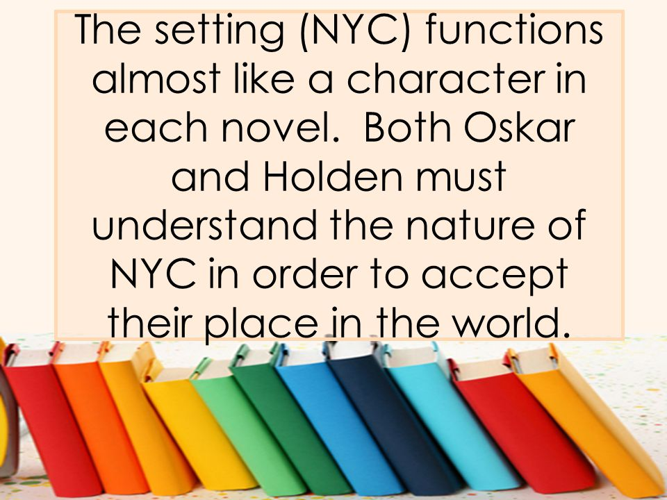The setting (NYC) functions almost like a character in each novel