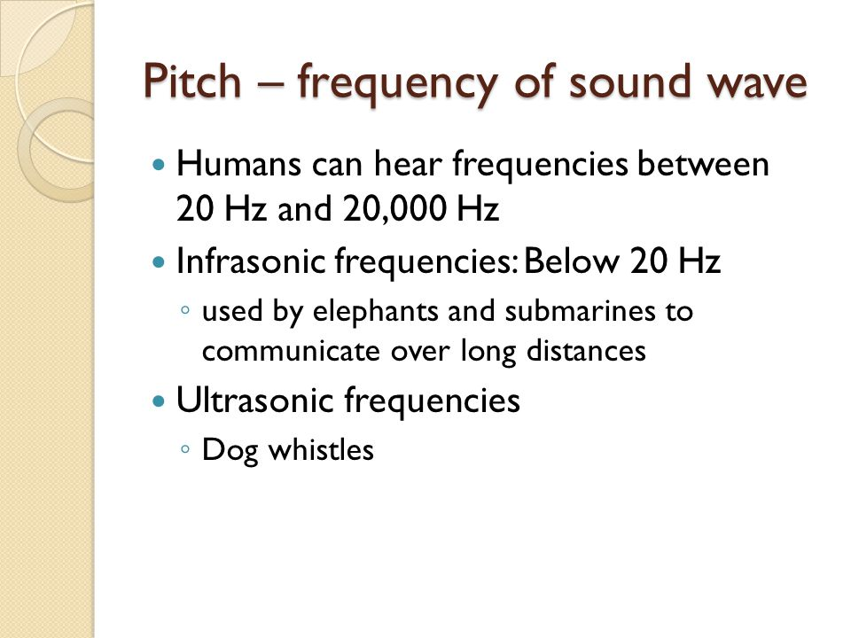 Pitch – frequency of sound wave