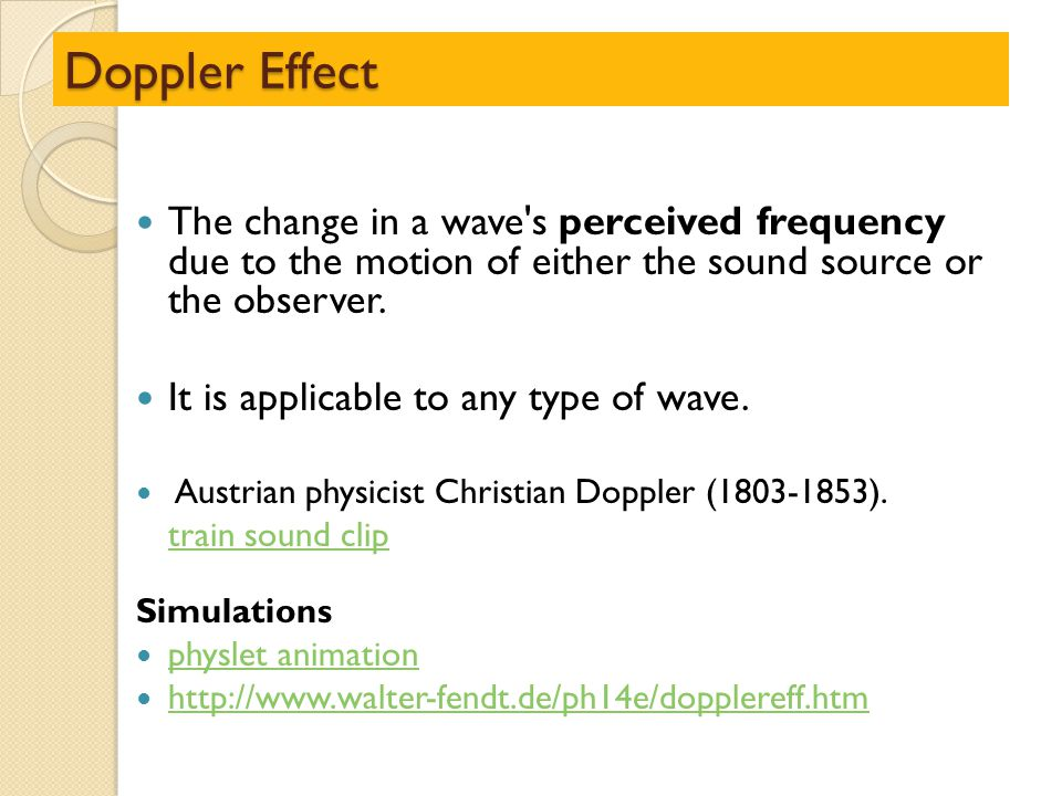 Doppler Effect The change in a wave s perceived frequency due to the motion of either the sound source or the observer.