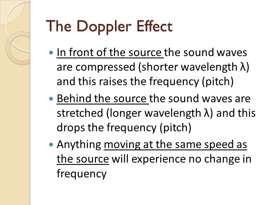 The Doppler Effect In front of the source the sound waves are compressed (shorter wavelength λ) and this raises the frequency (pitch)