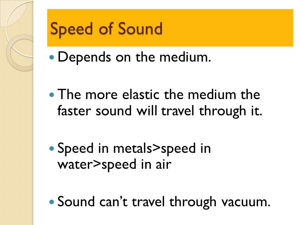 Speed of Sound Depends on the medium.