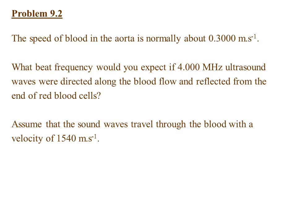 Problem 9.2 The speed of blood in the aorta is normally about 0.3000 m.s-1.