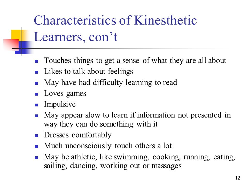Characteristics of Kinesthetic Learners, con't