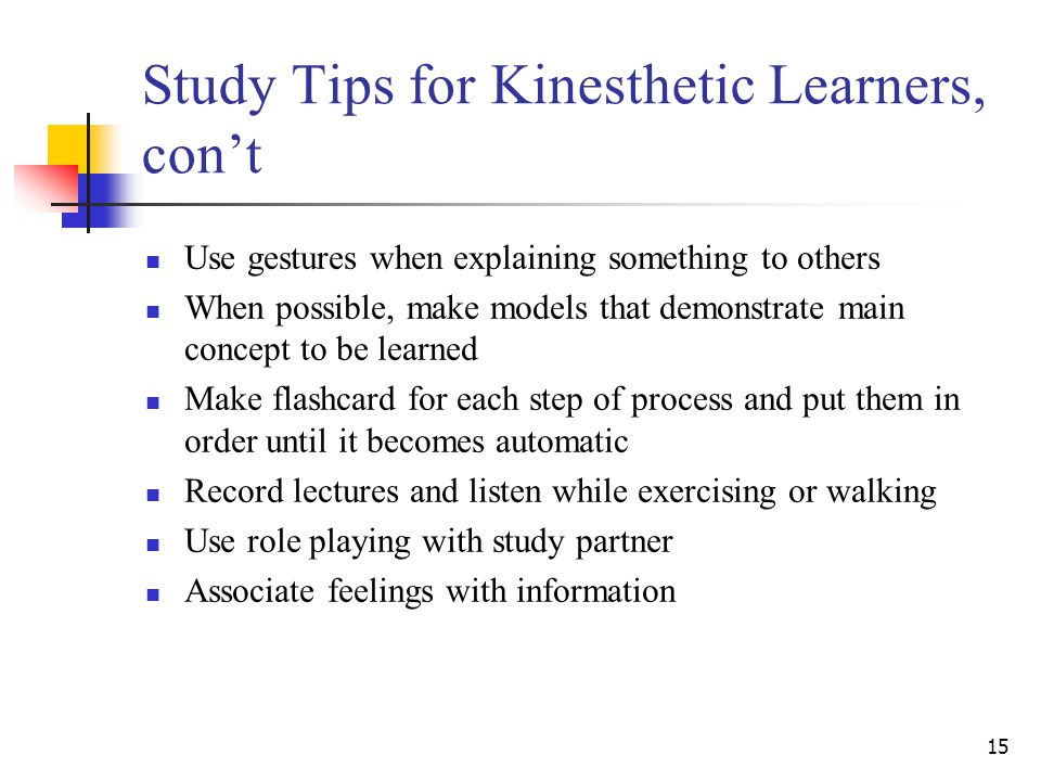 Study Tips for Kinesthetic Learners, con't