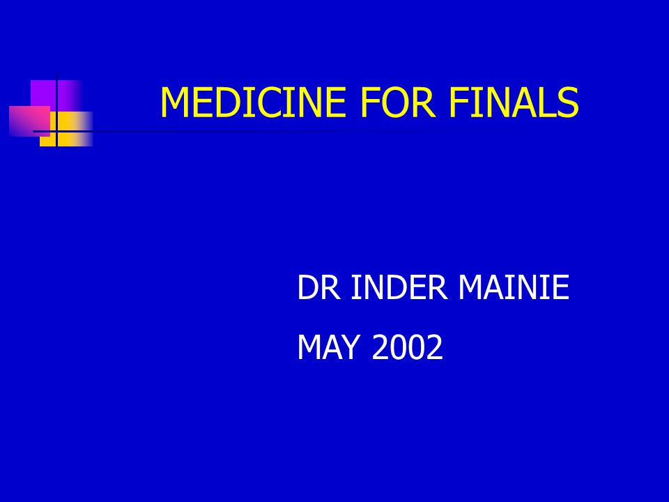 MEDICINE FOR FINALS DR INDER MAINIE MAY 2002