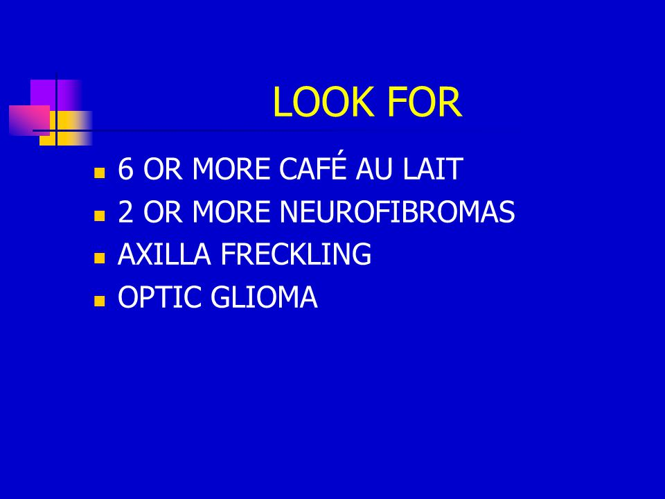 LOOK FOR 6 OR MORE CAFÉ AU LAIT 2 OR MORE NEUROFIBROMAS