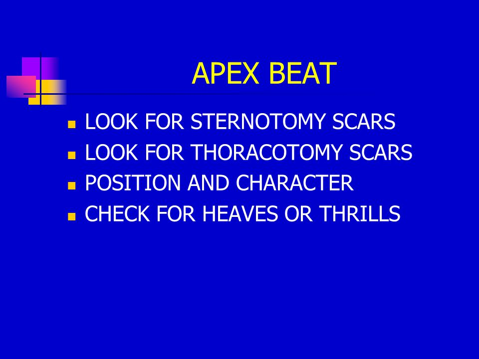 APEX BEAT LOOK FOR STERNOTOMY SCARS LOOK FOR THORACOTOMY SCARS