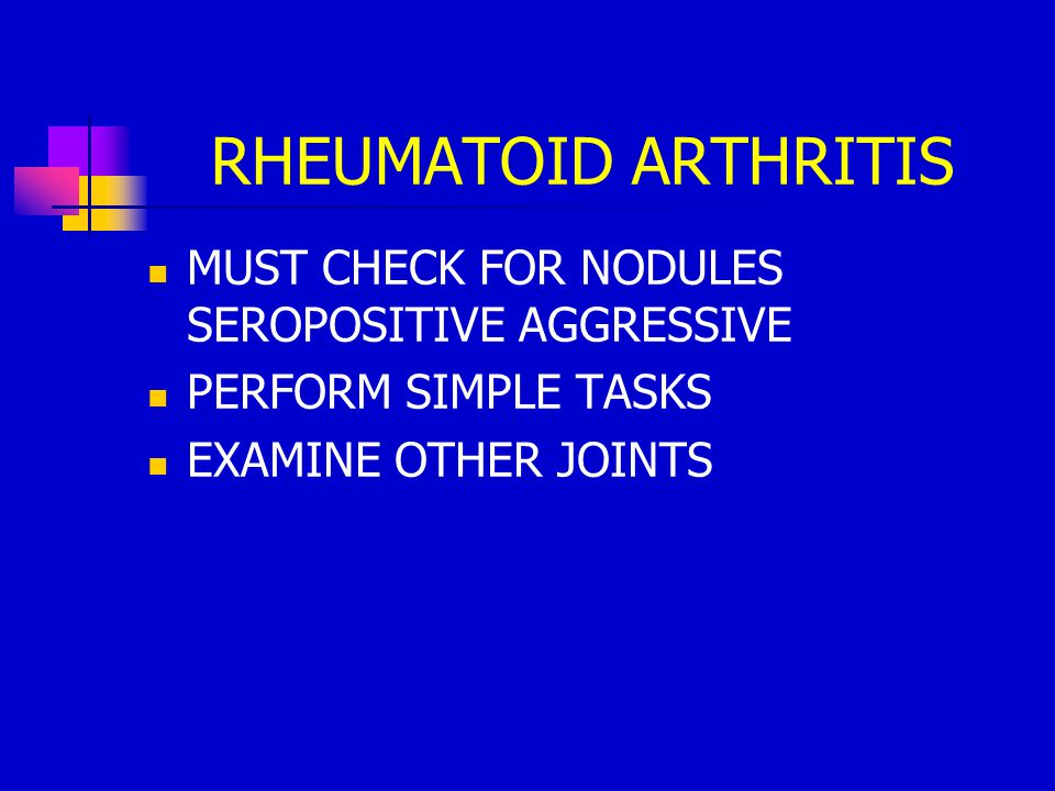RHEUMATOID ARTHRITIS MUST CHECK FOR NODULES SEROPOSITIVE AGGRESSIVE