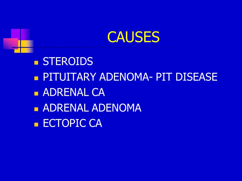 CAUSES STEROIDS PITUITARY ADENOMA- PIT DISEASE ADRENAL CA